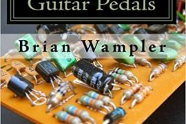 How to Modify Guitar Pedals, by Brian Wampler
